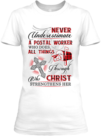 Never Underestimate A Postal Worker Who Does All Things Through Christ Who Strengthens Her White T-Shirt Front