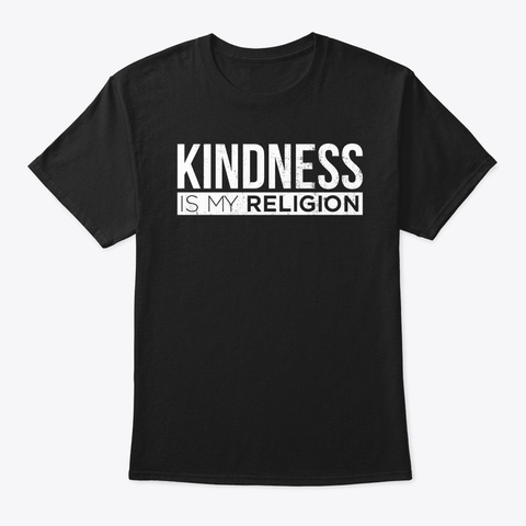 Kindness Is My Religion Kindness Teacher Black T-Shirt Front