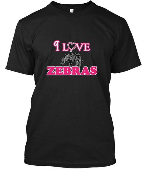 I Love Zebras Black T-Shirt Front