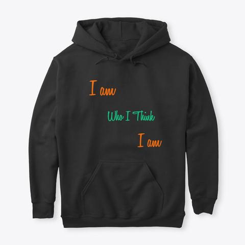 I Am Who I Think I Am Black T-Shirt Front