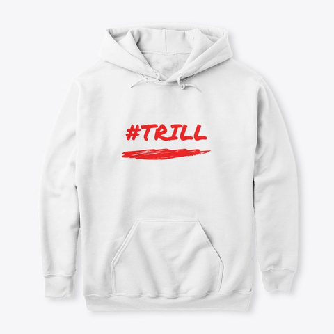 Trill White T-Shirt Front