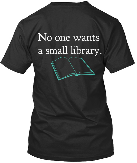 No One Wants A Small Library. Black T-Shirt Back