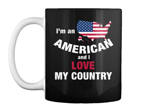 I'm An American And I Love My Country Black Tazza Front