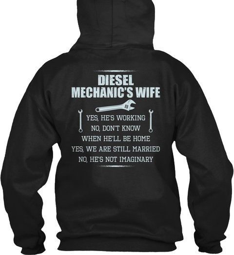 Diesel Mechanic's Wife Diesel Mechanic's Wife Yes, He's Working No, Don't Know When He'll Be Home Yes, We Are Still... Black T-Shirt Back
