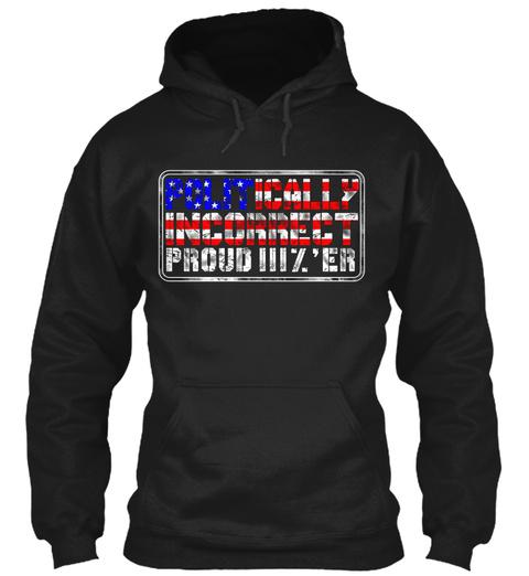 Politically Incorrect Proud  Er Black T-Shirt Front