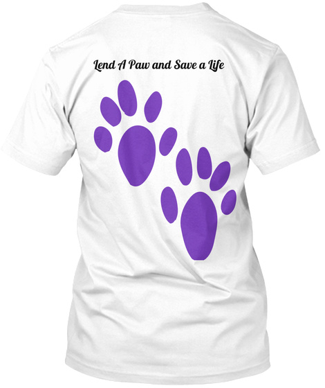 Lend A Paw And Save A Life  White T-Shirt Back