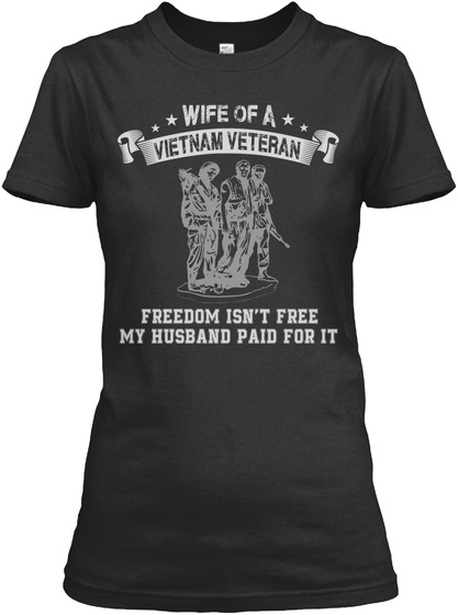 Wife Of A Vietnam Veteran Freedom Isn't Free My Husband Paid For It Black T-Shirt Front