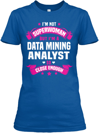 I'm Not Superwoman But I'm A Data Mining Analyst So Close Enough Royal T-Shirt Front