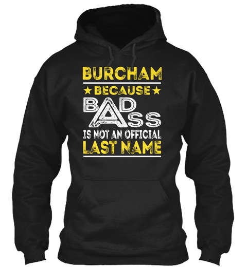 Burcham Because Bad Ass Is Not An Official Last Name Black T-Shirt Front