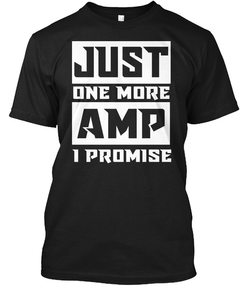 Just One More Amp I Promise Black T-Shirt Front