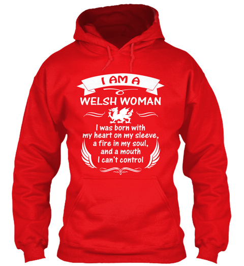 I Am Welsh Woman I Was Born With My Heart On My Sleeve A Fire In My Soul And A Mouth I Can't Control Fire Red T-Shirt Front