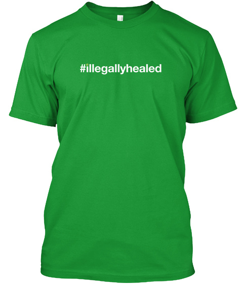 #Illegallyhealed  Kelly Green T-Shirt Front