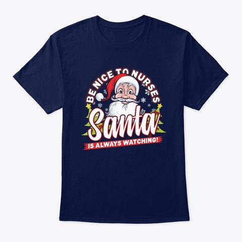 Nurse Be Nice To Nurse Santa Is Watching Navy T-Shirt Front