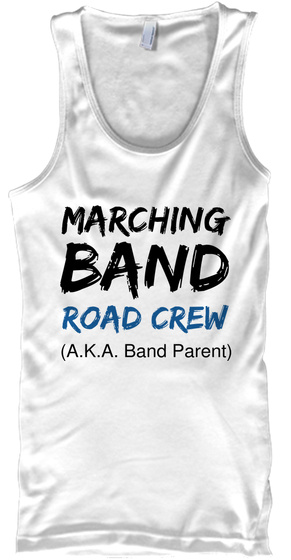 Marching Band Road Crew (A.K.A. Band Parent) White T-Shirt Front