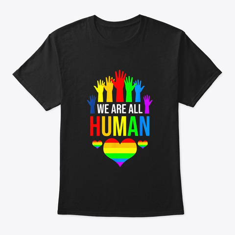 We Are All Human Shirt Funny Lgbt Gay Black T-Shirt Front