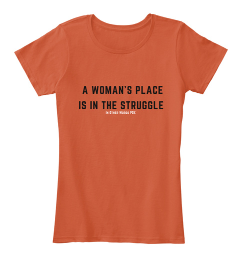 A Woman's Place Is In The Struggle In Other Words Pdx Deep Orange áo T-Shirt Front