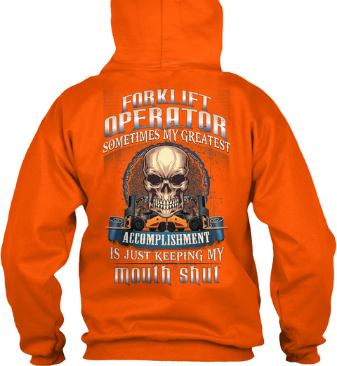 Forklift Operator Sometimes My Greatest Accomplishment Is Just Keeping My Mouth Shut Safety Orange T-Shirt Back