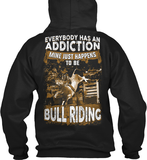 Everybody Has An Addiction Mine Just Happens To Be Bull Riding Black T-Shirt Back