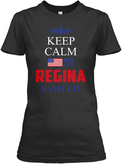 Keep Calm And Let Regina Handle It Black T-Shirt Front