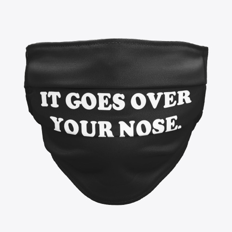 It Goes Over Your Nose Black T-Shirt Front