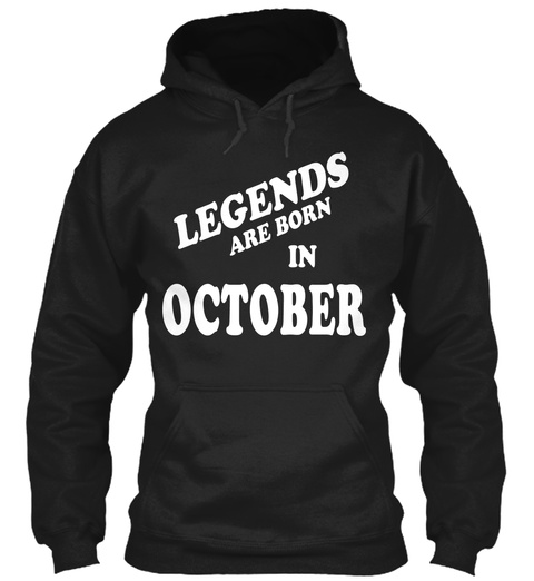 Legends Are Born In October Black Felpa Front