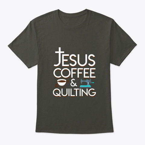 Jesus Coffee Quilting Design Gifts Shirt Smoke Gray T-Shirt Front