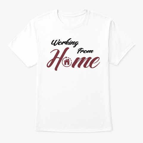 Your Work From Home Shirt White T-Shirt Front