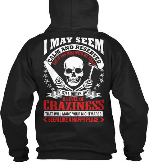 I May Seem Calm And Reserved But If You Mess With My Tools I Will Break Out A Level Of Craziness That Will Make Your... Black T-Shirt Back