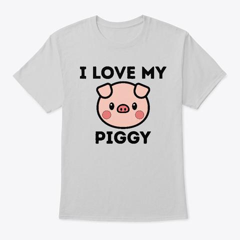 I Love My Piggy Shirt Funny Pet Pig  Light Steel T-Shirt Front