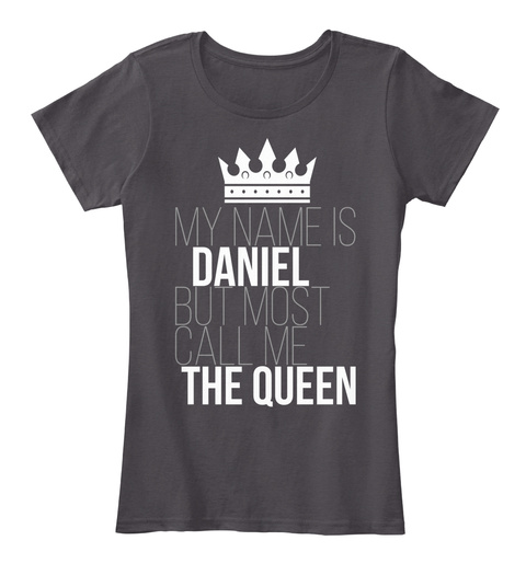 Daniel Most Call Me The Queen Heathered Charcoal  T-Shirt Front
