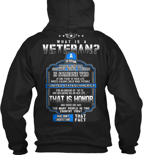 What Is A Veteran? A Veteran Whether Active Duty, Discharged, Retired, Or Reserve Is Someone Who At One Point In... Black T-Shirt Back