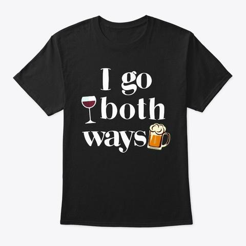 I Go Both Ways Wine Beer Drinking Black T-Shirt Front