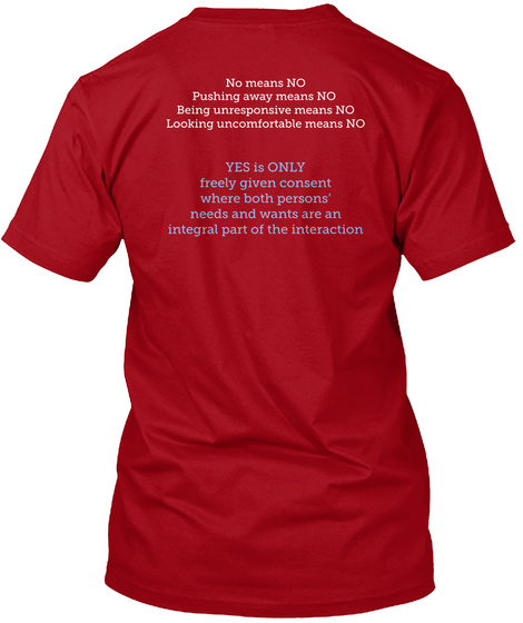 No Means No Pushing Away Means No Being Unresponsive Means No Looking Uncomfortable Means No  Yes Is Only Freely... Deep Red T-Shirt Back