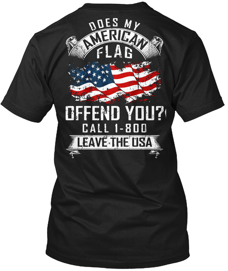 Does My American Flag Offend You Call 1800 Leave The Usa Black T-Shirt Back