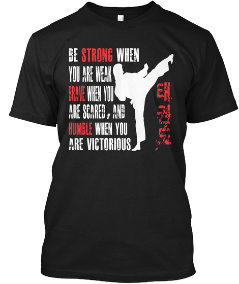 Be Strong When You Are Weak Brave When You Are Scared,And Humble When You Are Victorious Black T-Shirt Front