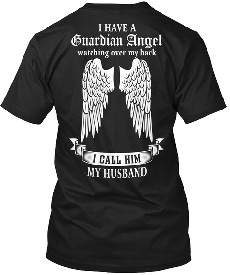 I Have A Guardian Angel Watching Over My Back I Call Him My Husband Black T-Shirt Back