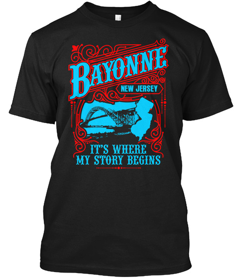Bayonne New Jersey Its Where My Story Begins  Black T-Shirt Front