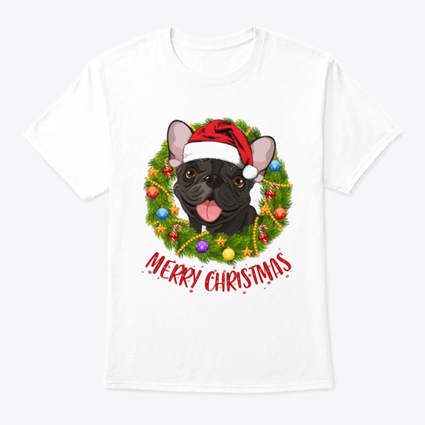 French Bulldog In Christmas Wreath Shirt White T-Shirt Front