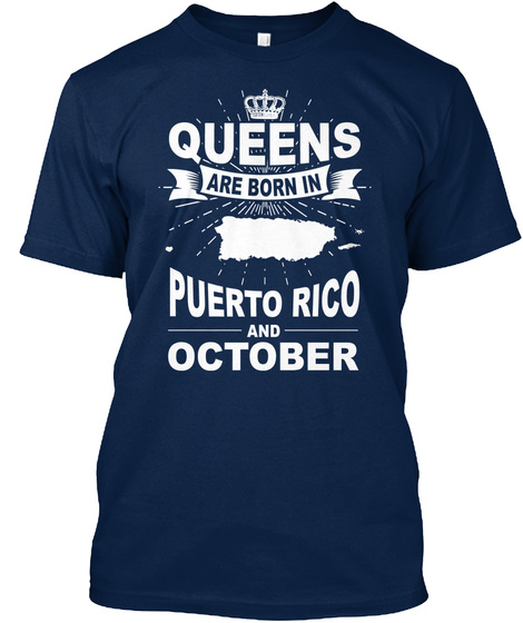 Queens Are Born In Puerto Rico And October Navy T-Shirt Front