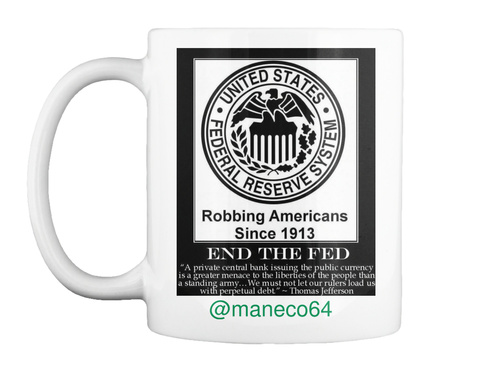 United States Federal Reserve System Robbing Americans Since 1913 End The Fed @Maneco64 White T-Shirt Front