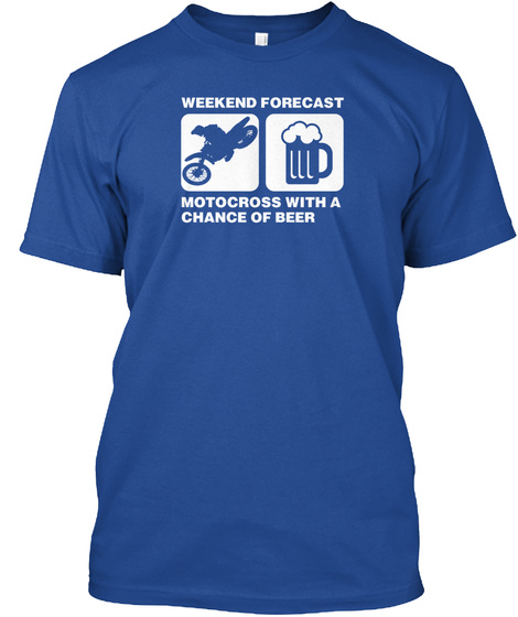 Weekend Forecast Motocross With A Chance Of Beer  Deep Royal T-Shirt Front