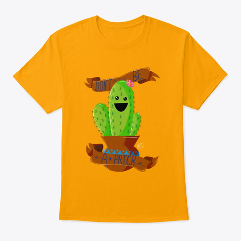 Don't Be A Prick Gold T-Shirt Front