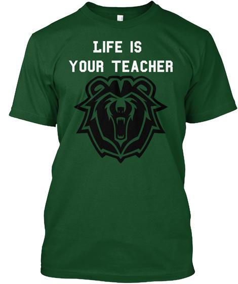 Life Is  Your Teacher Deep Forest T-Shirt Front