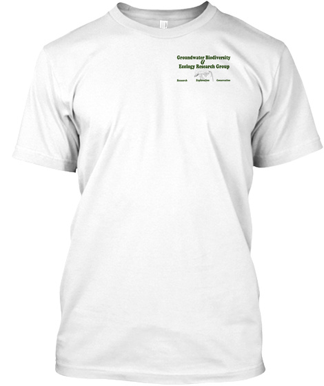 Groundwater Biodiversity & Ecology Research Group Exploration Conservation Research White T-Shirt Front
