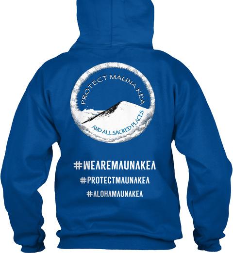 Protect Mauna Kea And All Sacred Places #Wearemaunakea #Protectmaunakea #Alohamaunakea Royal T-Shirt Back