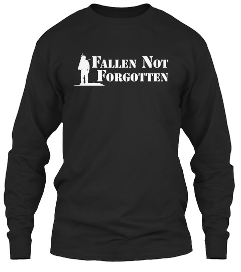 Fallen Not Forgotten To Absent Friends, We Have Not Forgotten That You Gave Your Tomorrows For Our Todays... Black T-Shirt Front