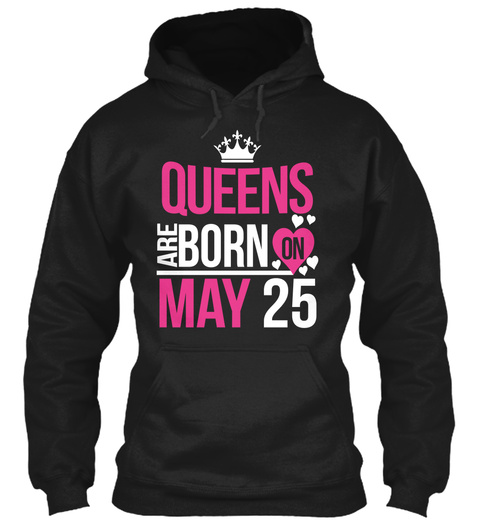Queens Are Born On May 25 Black T-Shirt Front