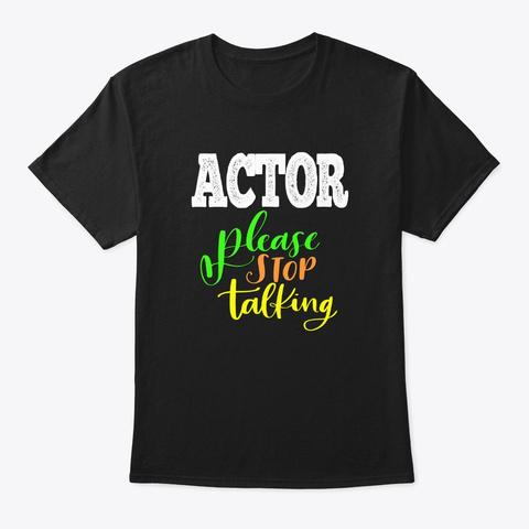 [Theatre] Actor   Please Stop Talking Black T-Shirt Front
