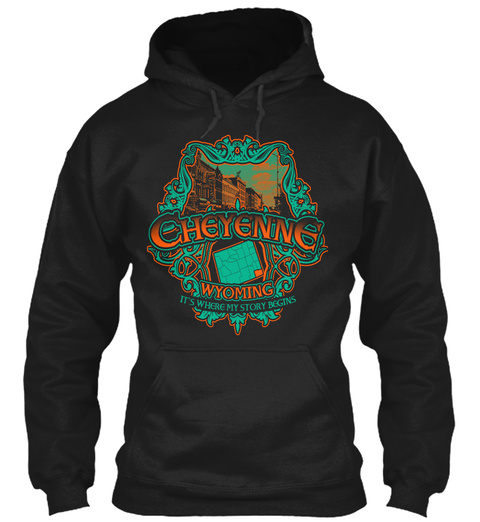 Cheyenne Wyoming Its Where My Story Begins Black T-Shirt Front