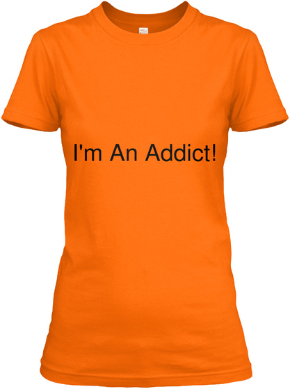 I'm An Addict! Orange Women's T-Shirt Front